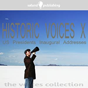 Historic Voices X: The US Presidents Inaugural Addresses | [Various Artists]