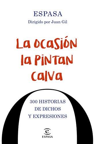 La Ocasión La Pintan Calva. 300 Historias De Dichos Y Frases Hechas (F. COLECCION)