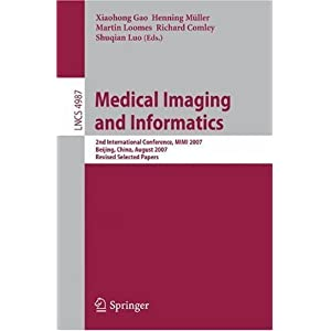 Medical Imaging and Informatics: Second International Conference, MIMI 2007, Beijing, China, August 14-16, 2007, Revised Selected papers ...