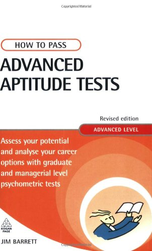 How to Pass Advanced Aptitude Tests: Assess Your Potential and Analyse Your Career Options with Graduate and Managerial