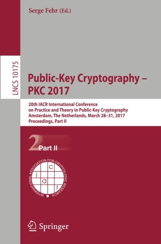 Public-Key Cryptography – PKC 2017 20th IACR International Conference on Practice and Theory in Public-Key Cryptography, Amsterdam, The Netherlands, ... Part II (Lecture Notes in Computer Science) (Tapa Blanda)
