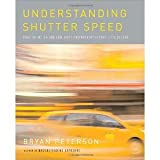 img - for Understanding Shutter Speed: Creative Action and Low-Light Photography Beyond 1/125 Second [Paperback] [2008] 1st Ed. Bryan Peterson book / textbook / text book