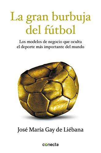 La gran burbuja del fútbol: Los modelos de negocio que oculta el deporte más importante del mundo (CONECTA)