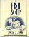 FISH SOUP (0689317336) by Ursula Le Guin