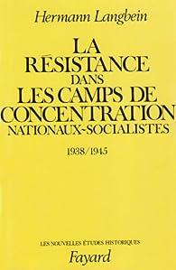 La r�sistance dans les camps de concentration nationaux-socialistes, 1938-1945 par Hermann Langbein