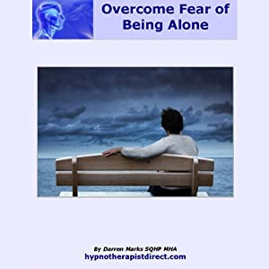 Overcome Fear of Being Alone: Learn to Feel Comfortable in Your Own Company | [Darren Marks]