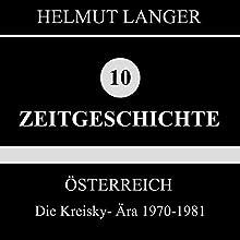 Die Kreisky-Ära 1970-1981 (Österreich 4) Hörbuch von Helmut Langer Gesprochen von:  div.