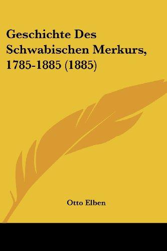Geschichte Des Schwabischen Merkurs, 1785-1885 (1885)