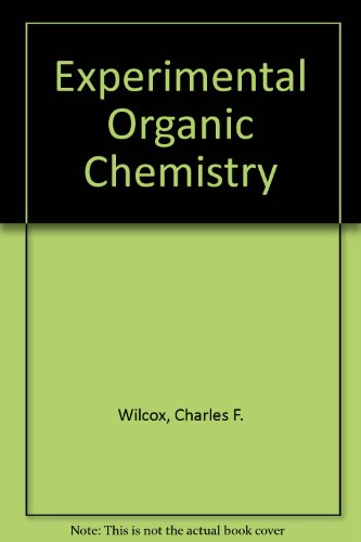 Experimental Organic Chemistry: A Small Scale Approach, by Charles F., Jr. Wilcox