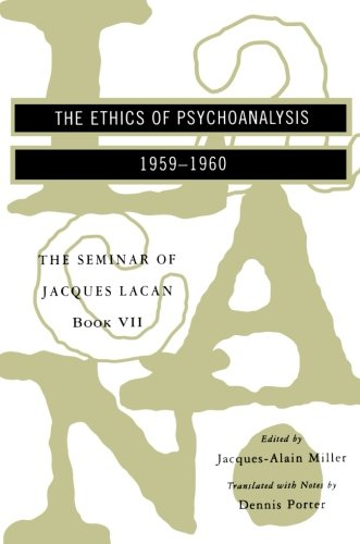 The Seminar of Jacques Lacan: The Ethics of Psychoanalysis (Vol. Book VII) (The Seminar of Jacques Lacan)