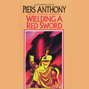 Wielding a Red Sword: Incarnations of Immortality, Book Four | [Piers Anthony]