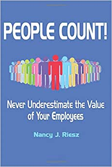 People Count!: Never Underestimate The Value Of Your Employees