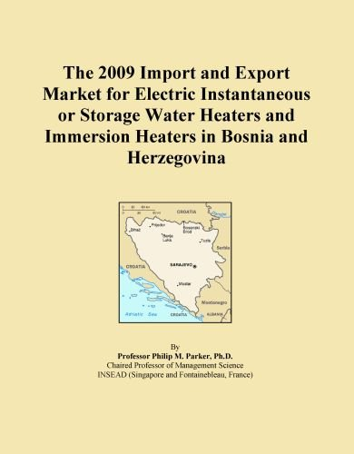 The 2009 Import And Export Market For Electric Instantaneous Or Storage Water Heaters And Immersion Heaters In Bosnia And Herzegovina