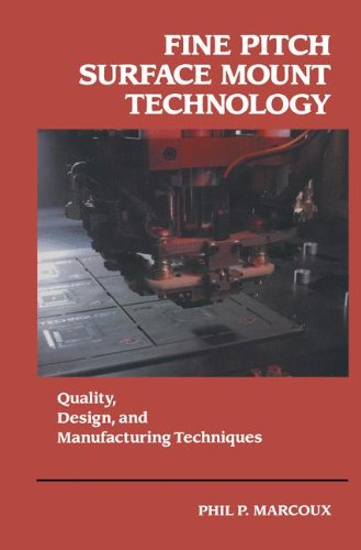 Fine Pitch Surface Mount Technology: Quality, Design, And Manufacturing Techniques (Electrical Engineering Series)