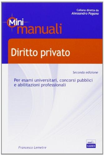 Diritto privato. Mini manuale per esami universitari, concorsi pubblici e abilitazioni professionali