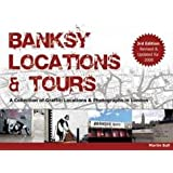 Banksy Locations and Tours: Revised and Updated for 2008: A Collection of Graffiti Locations and Photographs in Londonby Martin Bull