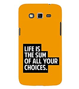 Life is Sum of all Your Choices 3D Hard Polycarbonate Designer Back Case Cover for Samsung Galaxy Grand i9080 :: Samsung Galaxy Grand i9082