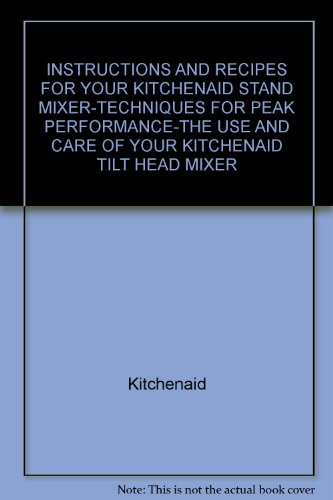 Instructions And Recipes For Your Kitchenaid Stand Mixer-Techniques For Peak Performance-The Use And Care Of Your Kitchenaid Tilt Head Mixer