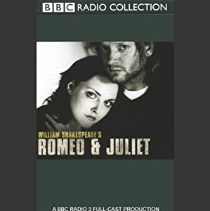BBC Radio Shakespeare: Romeo & Juliet (Dramatized) | [William Shakespeare]