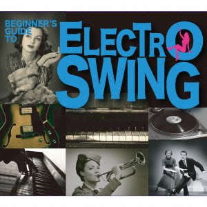 BEGINNERS��S GUIDE TO ELECTRO SWING