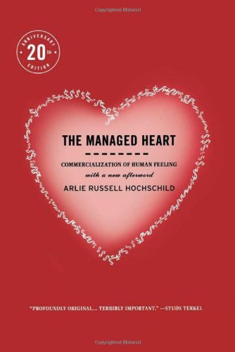 The Managed Heart: Commercialization of Human Feeling,...