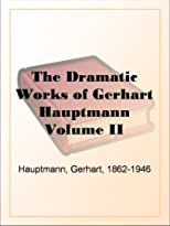 The Dramatic Works of Gerhart Hauptmann, Volume II