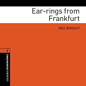 Ear-rings from Frankfurt: Oxford Bookworms Library, Stage 2 | [Reg Wright, Tricia Hedge]