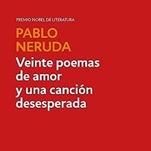 Veinte poemas de amor y una canción desesperada [Twenty Love Poems and a Song of Despair] | Livre audio Auteur(s) : Pablo Neruda Narrateur(s) : Julio César Luna