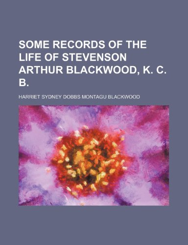 Some records of the life of Stevenson Arthur Blackwood, K. C. B.
