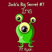 Iris: Jack's Big Secret #7 (       UNABRIDGED) by PJ Ryan Narrated by Gwendolyn Druyor