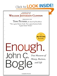 Enough: True Measures of Money, Business, and Life [Hardcover] — by John C. Bogle (Author), William Jefferson Clinton (Foreword)