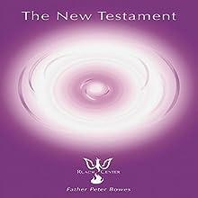 The New Testament   Livre audio Auteur(s) : Father Peter Bowes Narrateur(s) : Father Peter Bowes