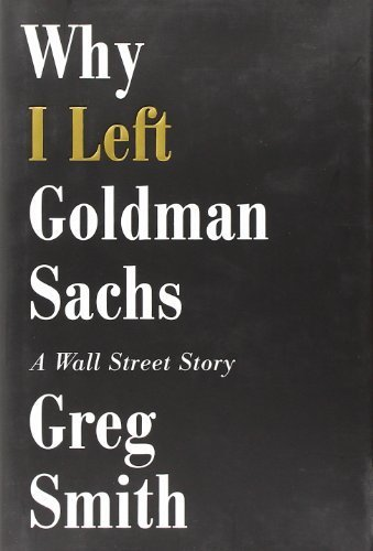 why-i-left-goldman-sachs-a-wall-street-story-by-smith-greg-2012-hardcover