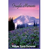 [FRAGILE MOMENTS BY PATTERSON, WILLIAM TRAVIS(AUTHOR)]PAPER...