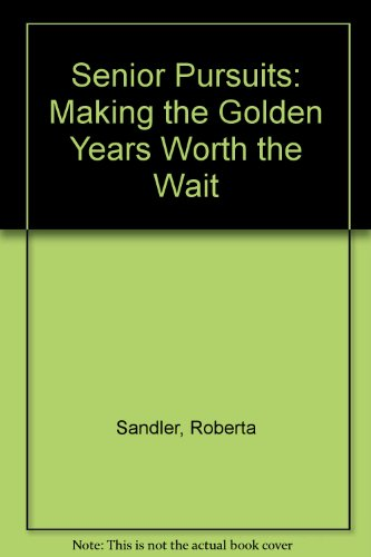 Senior Pursuits: Making the Golden Years Worth the Wait (Making The Golden Years Golden compare prices)