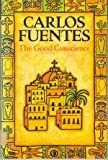 The Good Conscience (0233980180) by Fuentes, Carlos