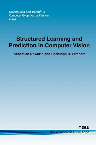 Structured Learning and Prediction in Computer Vision (Foundations and Trends(r) in Computer Graphics and Vision)