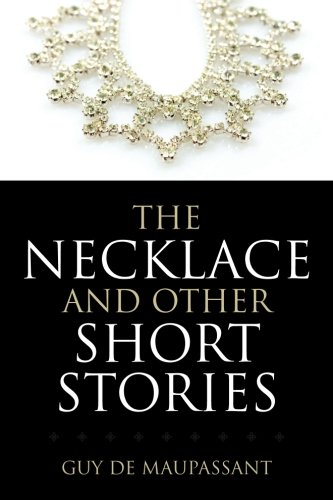 The Necklace and Other Short Stories, by Guy de Maupassant