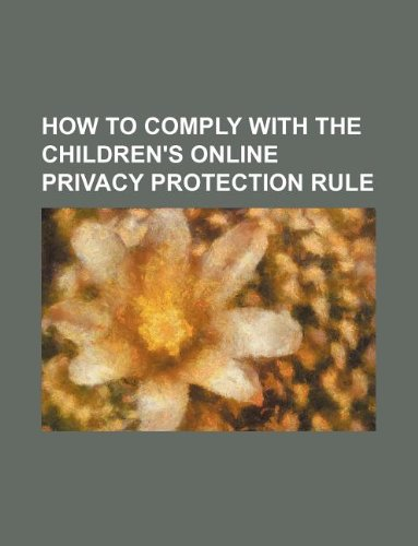 How to Comply with the Children's Online Privacy Protection Rule
