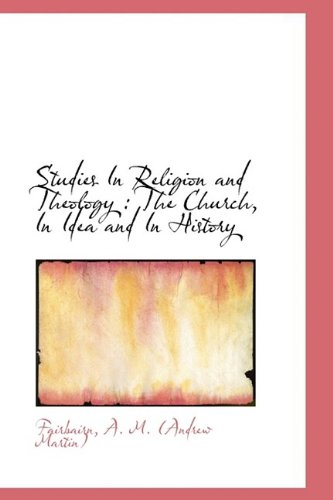 Studies In Religion and Theology: The Church, In Idea and In History