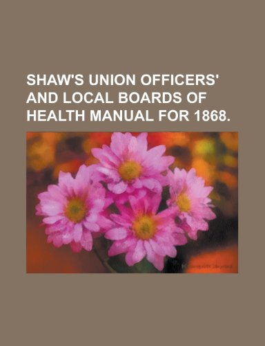 Shaw's Union Officers' and Local Boards of Health Manual for 1868