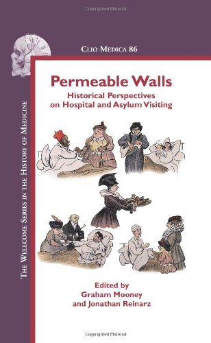 Permeable Walls: Historical Perspectives on Hospital and Asylum Visiting (The Welcome Series in the History of Medicine)
