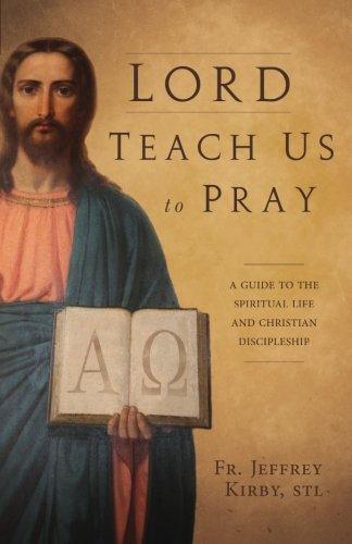 Lord Teach Us To Pray: A Guide to the Spiritual Life and Christian Discipleship (Kirby And T compare prices)