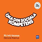 Öka din sociala kompetens på två timmar [Increase Your Interpersonal Skills in Two Hours] | [Henrik Fexeus]