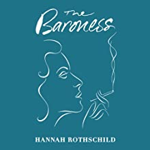 The Baroness (       UNABRIDGED) by Hannah Rothschild Narrated by Hannah Rothschild