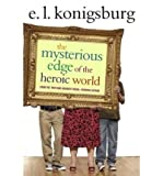 img - for [ THE MYSTERIOUS EDGE OF THE HEROIC WORLD ] By Konigsburg, E L ( Author) 2007 [ Hardcover ] book / textbook / text book