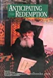 Anticipating the Redemption: Maamarim of the Lubavitcher rebbe Rabbi Menachem M. Schneerson concerning the Era of Redemption (1881400069) by Schneersohn, Menahem Mendel