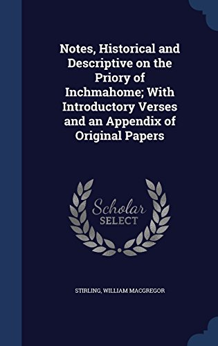 Notes, Historical and Descriptive on the Priory of Inchmahome; With Introductory Verses and an Appendix of Original Papers