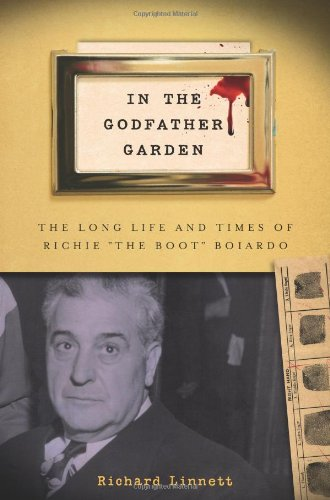 "In the Godfather Garden: The Long Life and Times of Richie ""the Boot"" Boiardo (Rivergate Regionals Collection): Mr. Richard Linnett: 9780813560618: Amazon.com: Books"