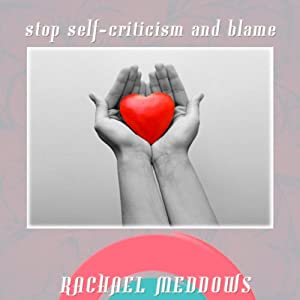 Stop Self-Criticism and Blame Hypnosis: Forgive Yourself & Move On, Guided Meditation, Positive Affirmations | [Rachael Meddows]